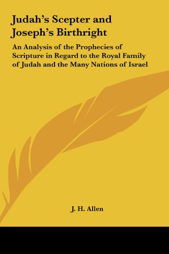 9781161410891: Judah's Scepter and Joseph's Birthright: An Analysis of the Prophecies of Scripture in Regard to the Royal Family of Judah and the Many Nations of Israel