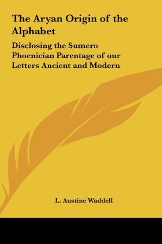9781161411331: The Aryan Origin of the Alphabet: Disclosing the Sumero Phoenician Parentage of our Letters Ancient and Modern