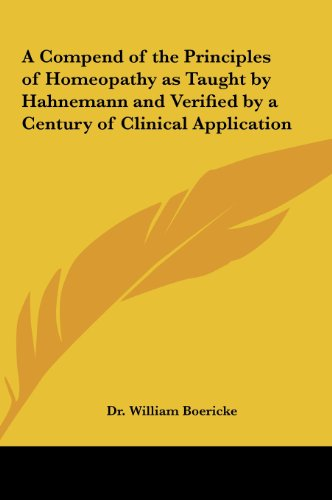 9781161412208: A Compend of the Principles of Homeopathy as Taught by Hahnemann and Verified by a Century of Clinical Application