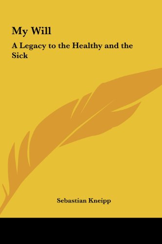 9781161413007: My Will: A Legacy to the Healthy and the Sick