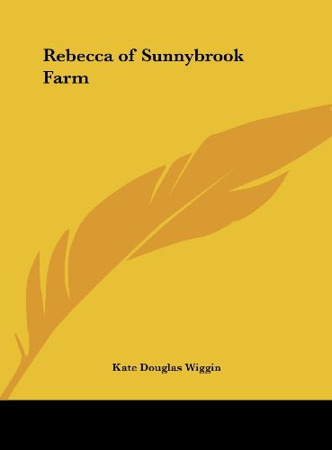 Rebecca of Sunnybrook Farm (9781161415643) by Kate Douglas Wiggin