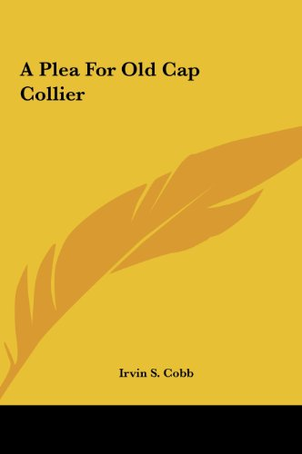 A Plea for Old Cap Collier (9781161418361) by Irvin S. Cobb