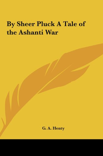 9781161425291: By Sheer Pluck a Tale of the Ashanti War