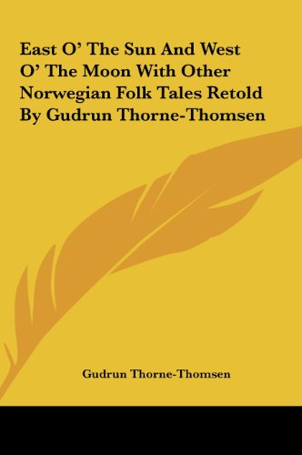 9781161429404: East O' The Sun And West O' The Moon With Other Norwegian Folk Tales Retold By Gudrun Thorne-Thomsen