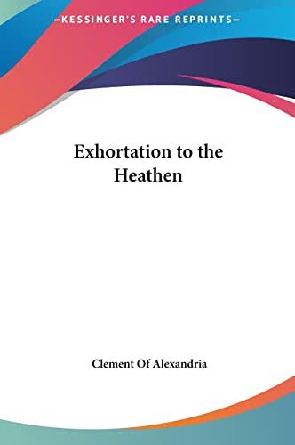9781161430684: Exhortation to the Heathen