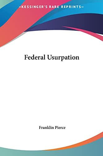9781161431230: Federal Usurpation