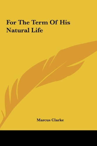 9781161431841: For the Term of His Natural Life