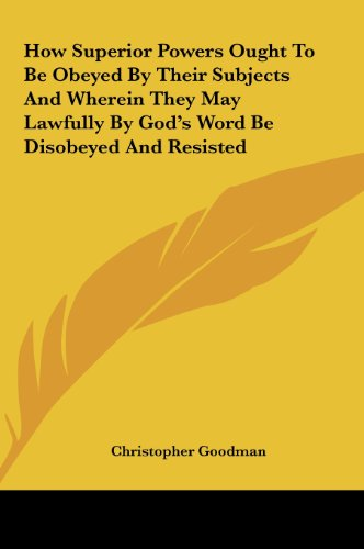 9781161435450: How Superior Powers Ought To Be Obeyed By Their Subjects And Wherein They May Lawfully By God's Word Be Disobeyed And Resisted