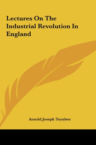 9781161439076: Lectures on the Industrial Revolution in England
