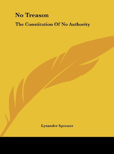 9781161444872: No Treason: The Constitution of No Authority
