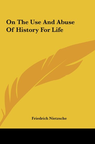 9781161446364: On The Use And Abuse Of History For Life