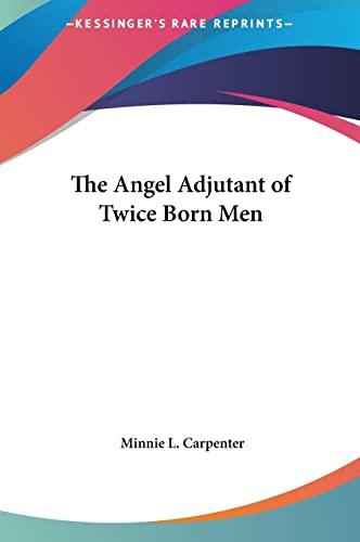 9781161456493: The Angel Adjutant of Twice Born Men