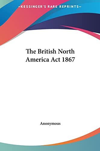 9781161458534: The British North America Act 1867