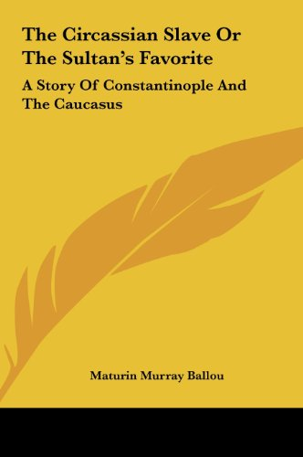 9781161459555: The Circassian Slave or the Sultan's Favorite: A Story of Constantinople and the Caucasus