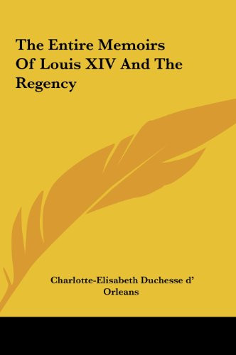9781161462388: The Entire Memoirs of Louis XIV and the Regency