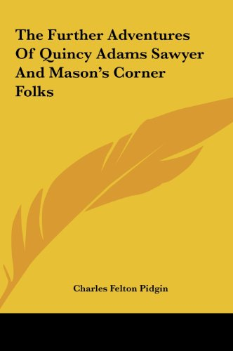 9781161463910: The Further Adventures Of Quincy Adams Sawyer And Mason's Corner Folks