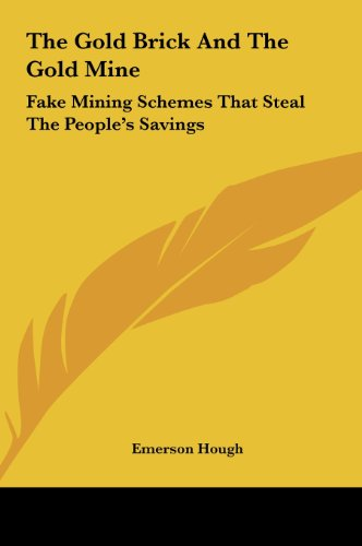 9781161464504: The Gold Brick And The Gold Mine: Fake Mining Schemes That Steal The People's Savings
