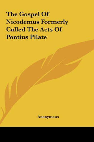 9781161464733: The Gospel Of Nicodemus Formerly Called The Acts Of Pontius Pilate