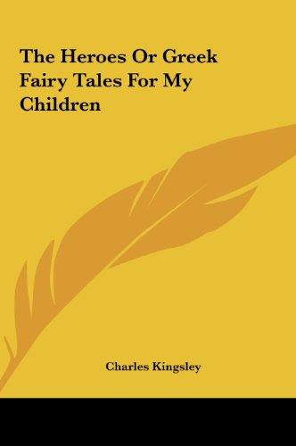 The Heroes Or Greek Fairy Tales For My Children: Kingsley, Charles