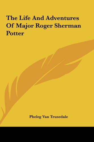 9781161468267: The Life And Adventures Of Major Roger Sherman Potter