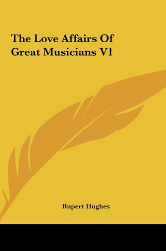 The Love Affairs Of Great Musicians V1 (9781161469547) by Rupert Hughes
