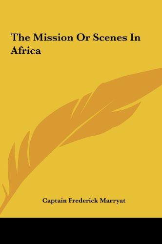 The Mission or Scenes in Africa the Mission or Scenes in Africa (9781161471137) by Frederick Marryat