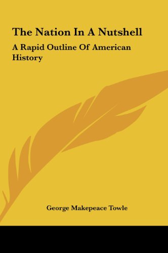 9781161471748: The Nation In A Nutshell: A Rapid Outline Of American History