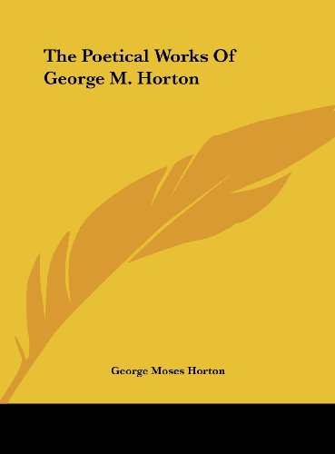 9781161473681: The Poetical Works of George M. Horton