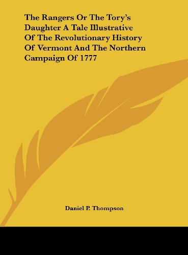 9781161475012: The Rangers Or The Tory's Daughter A Tale Illustrative Of The Revolutionary History Of Vermont And The Northern Campaign Of 1777