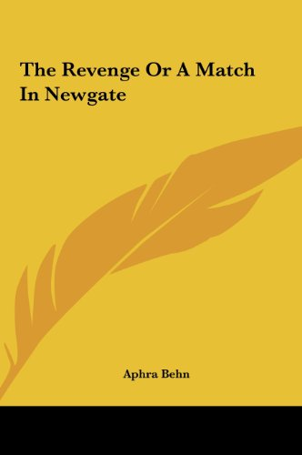 The Revenge or a Match in Newgate the Revenge or a Match in Newgate (116147546X) by Aphra Behn