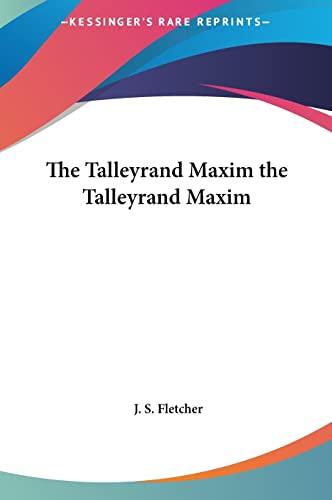 9781161478723: The Talleyrand Maxim the Talleyrand Maxim