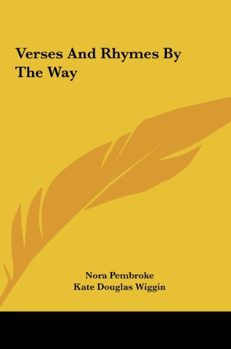 Verses and Rhymes by the Way (9781161484427) by Nora Pembroke; Kate Douglas Wiggin