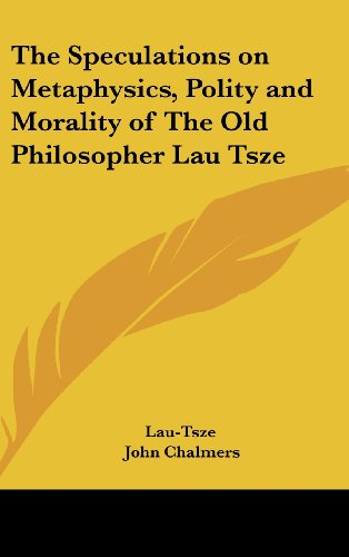 9781161487169: The Speculations on Metaphysics, Polity and Morality of the Old Philosopher Lau Tsze