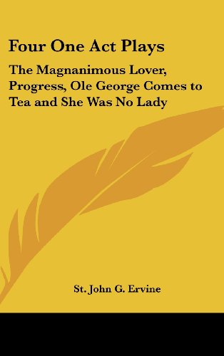 9781161488326: Four One Act Plays: The Magnanimous Lover, Progress, Ole George Comes to Tea and She Was No Lady