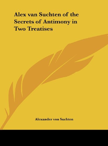 9781161488920: Alex van Suchten of the Secrets of Antimony in Two Treatises