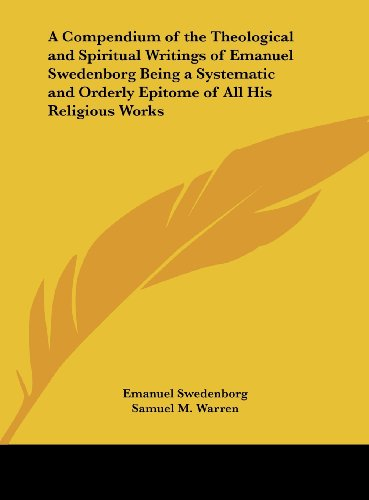 9781161491241: A Compendium of the Theological and Spiritual Writings of Emanuel Swedenborg Being a Systematic and Orderly Epitome of All His Religious Works