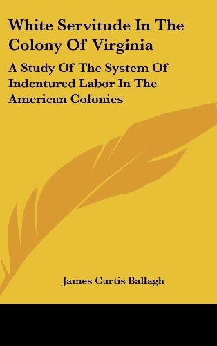 9781161491616: White Servitude in the Colony of Virginia: A Study of the System of Indentured Labor in the American Colonies