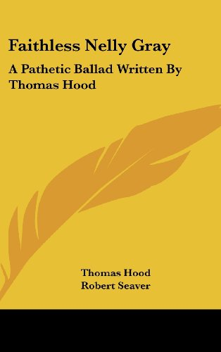 9781161494693: Faithless Nelly Gray: A Pathetic Ballad Written By Thomas Hood