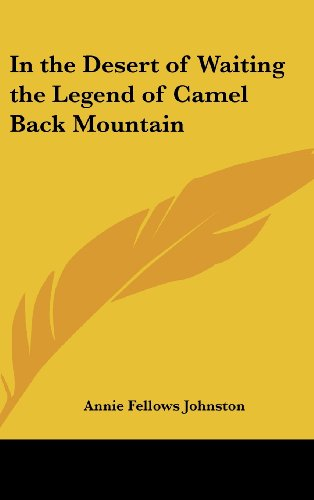 In the Desert of Waiting the Legend of Camel Back Mountain (116149507X) by Annie Fellows Johnston