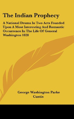 9781161498271: The Indian Prophecy: A National Drama in Two Acts Founded Upon a Most Interesting and Romantic Occurrence in the Life of General Washington