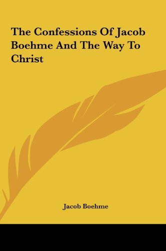 9781161499216: The Confessions of Jacob Boehme and the Way to Christ