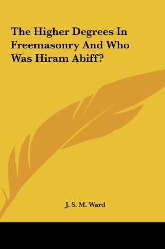 9781161499285: The Higher Degrees In Freemasonry And Who Was Hiram Abiff?