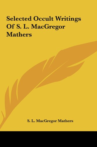 9781161499476: Selected Occult Writings Of S. L. MacGregor Mathers