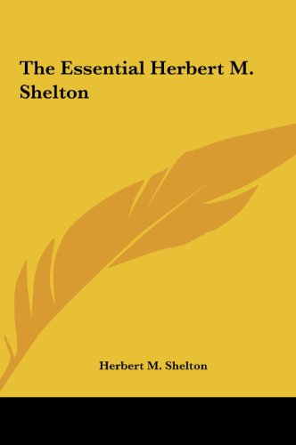 The Essential Herbert M. Shelton (1161499520) by Shelton, Herbert M.