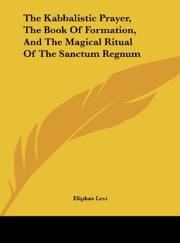 9781161500080: The Kabbalistic Prayer, the Book of Formation, and the Magical Ritual of the Sanctum Regnum