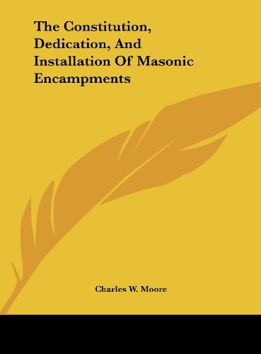 9781161502732: The Constitution, Dedication, And Installation Of Masonic Encampments