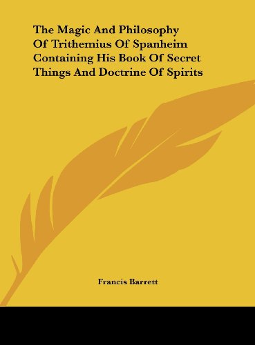 9781161506990: The Magic And Philosophy Of Trithemius Of Spanheim Containing His Book Of Secret Things And Doctrine Of Spirits