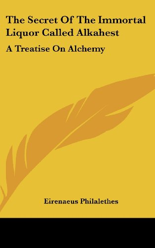 9781161508123: The Secret Of The Immortal Liquor Called Alkahest: A Treatise On Alchemy