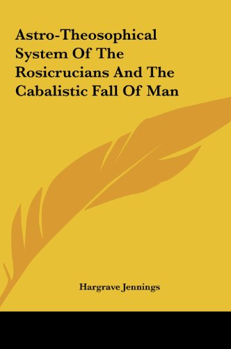 9781161508529: Astro-Theosophical System of the Rosicrucians and the Cabalistic Fall of Man