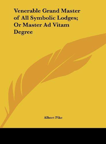 9781161509168: Venerable Grand Master of All Symbolic Lodges; Or Master Ad Vitam Degree